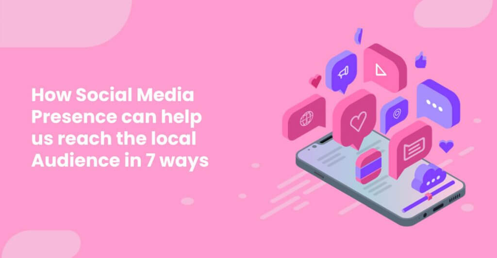 How Social Media Presence Can Help Us Reach The Local Audience In 7 Ways 1024x532