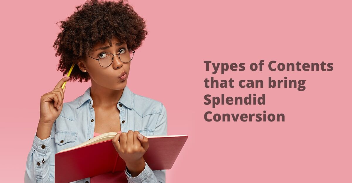 Types of Contents that can bring Splendid Conversion Feature
